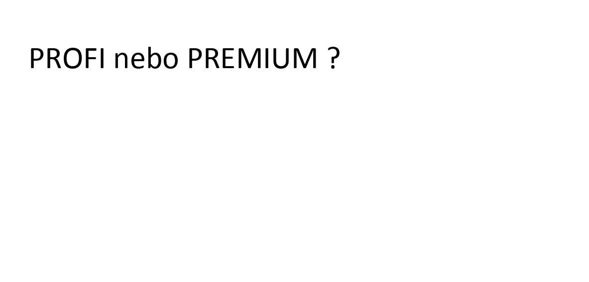 Akú vybrať rad tovar - PROFI alebo PREMIUM