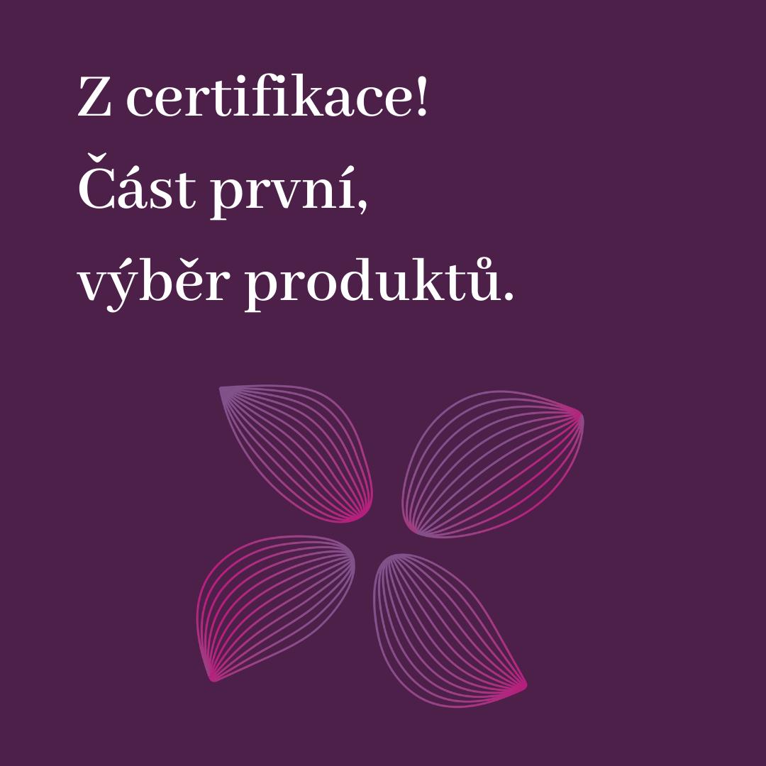 Z certifikace: Část první, výběr produktů!
