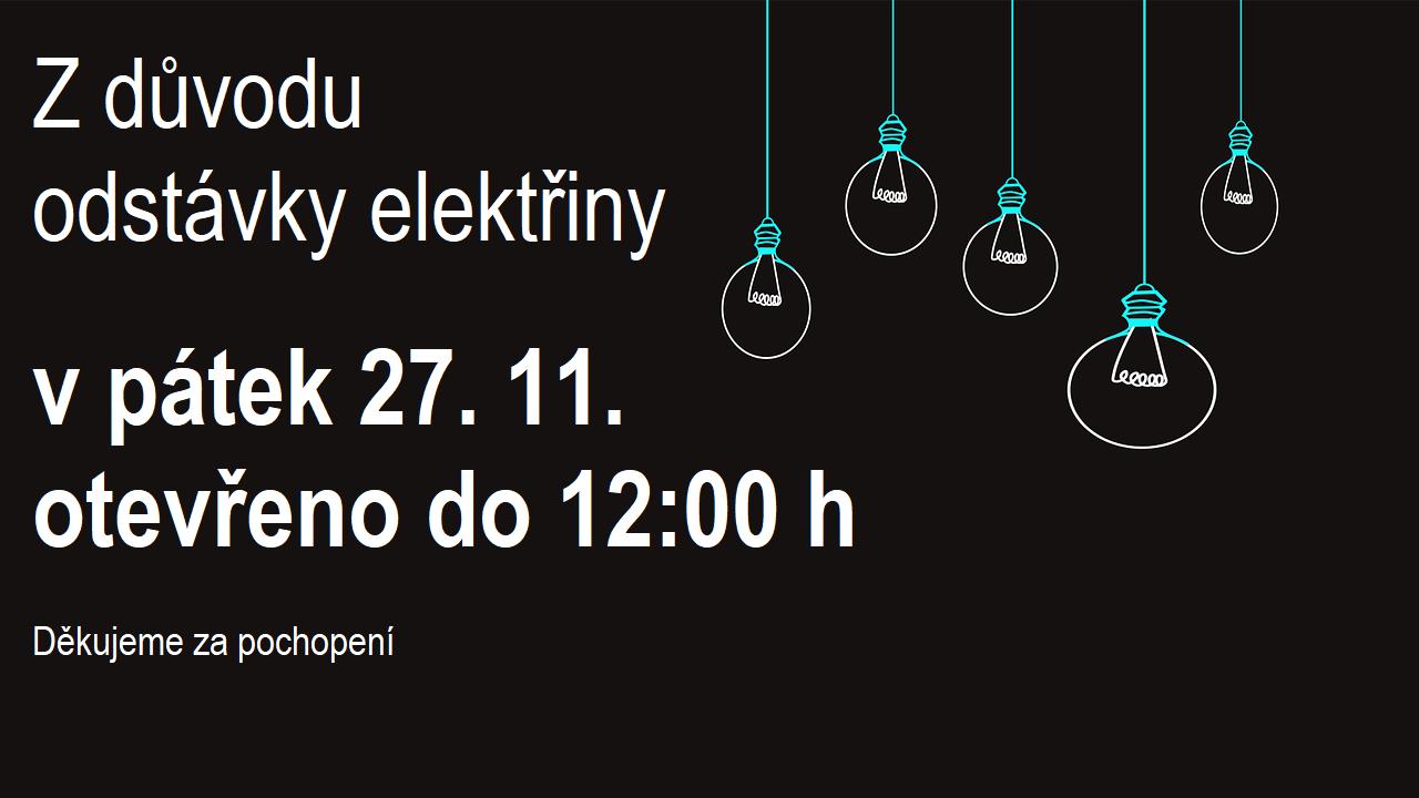 Odstávka elektřiny - 27. 11. otevřeno do 12:00 h