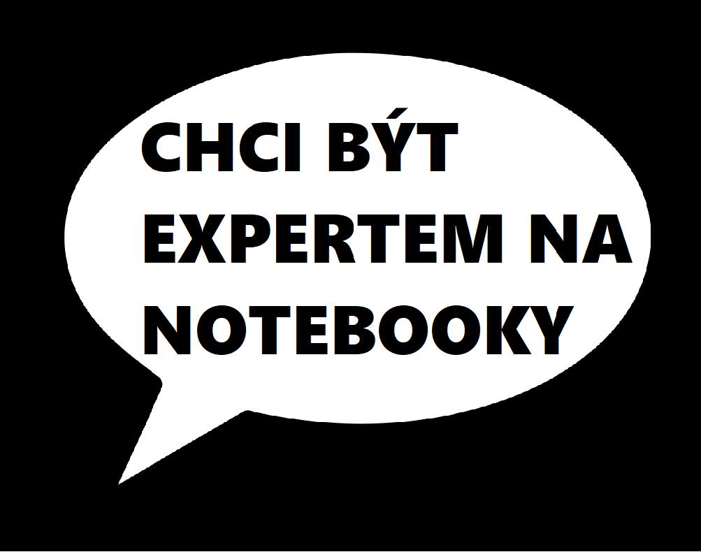 CHCI BÝT EXPERTEM NA NOTEBOOKY..