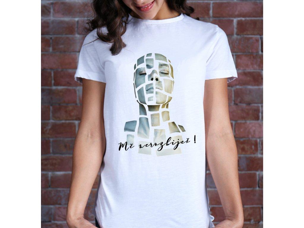 dámské tričko s potiskem mě nerozbiješ body