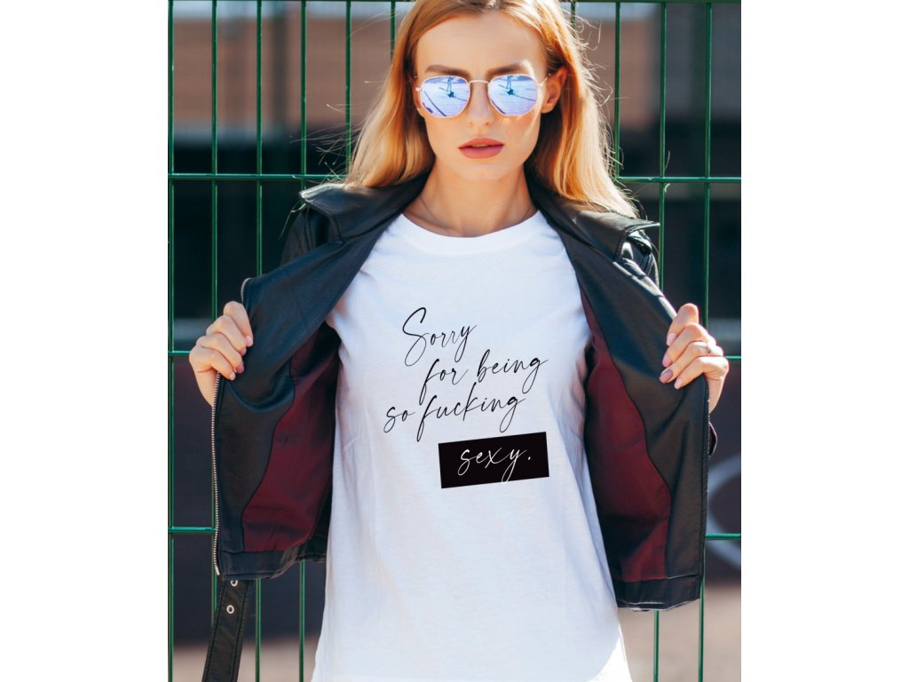 dámské tričko s potiskem SORRY FOR BEING SEXY BODY