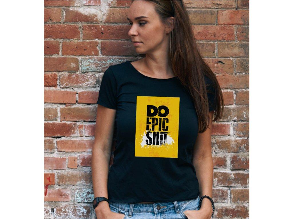 dámské tričko s potiskem DO EPIC SHIT WOMAN BODY