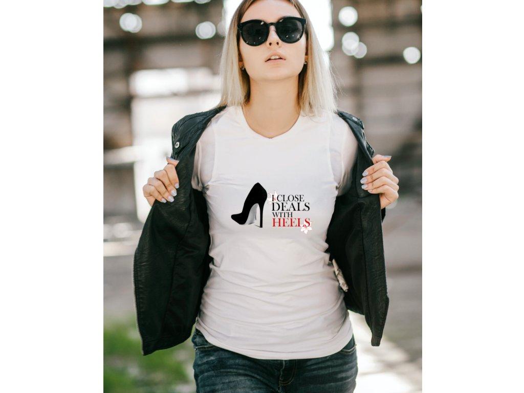 dámské tričko s potiskem I CLOSE DEALS WITH HEELS BODY