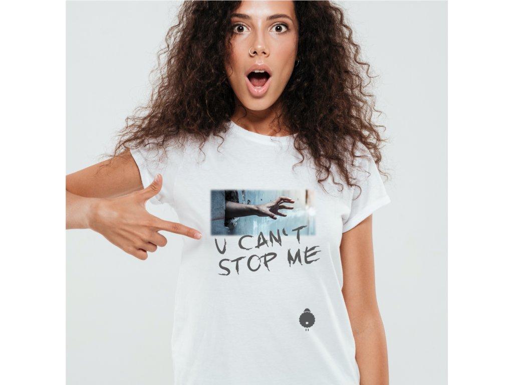 dámské tričko s potiskem U CAN'T STOP ME,W W,BODY