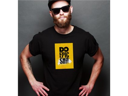pánské tričko s potiskem DO EPIC SHIT MAN BODY