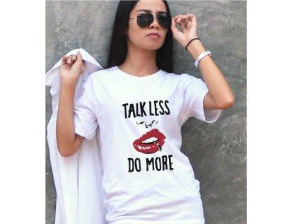 dámské tričko s potiskem talk less, do more