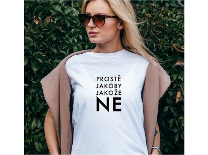 dámské tričko s potiskem PROSTĚ, JAKOBY, JAKOŽE NE, BODY