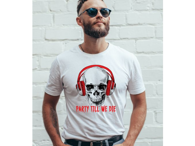 PARTY TILL WE DIE 1,M,W BODY