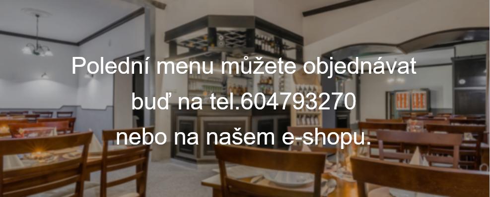 Polední menu můžete objednávat  buď na tel.604793270  nebo na našem e-shopu.