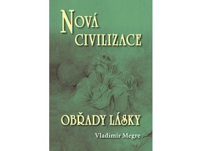 NOVÁ CIVILIZACE - OBŘADY LÁSKY