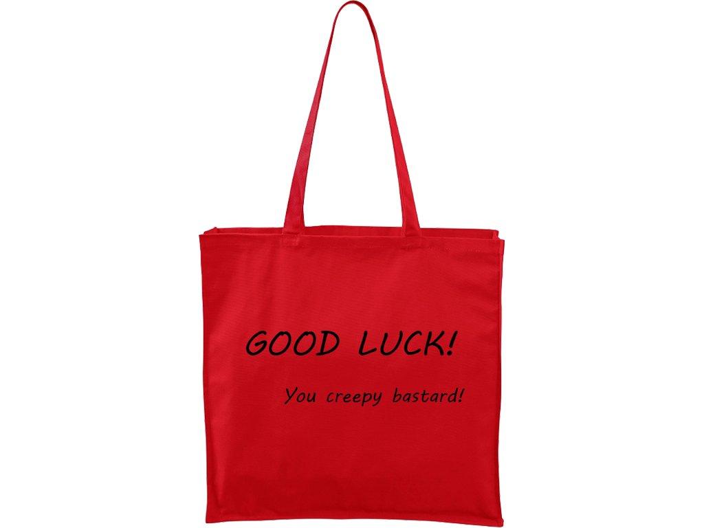 Plátěná taška Carry červená s černým motivem - Good luck you creepy bastard!