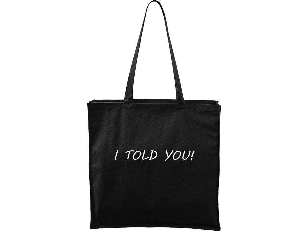 Plátěná taška Carry černá s bílým motivem - I told you!