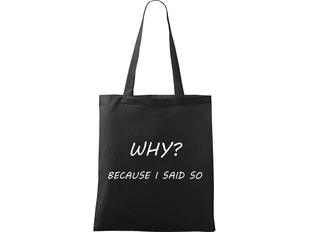 Plátěná taška Handy černá s bílým motivem - Bacause I said so