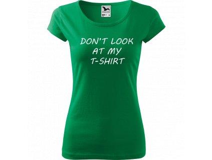 Ručně malované triko středně zelené s bílým motivem - Don't look at my T-shirt