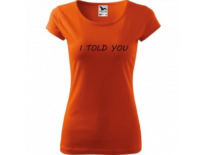 Ručně malované triko oranžové s černým motivem - I told you