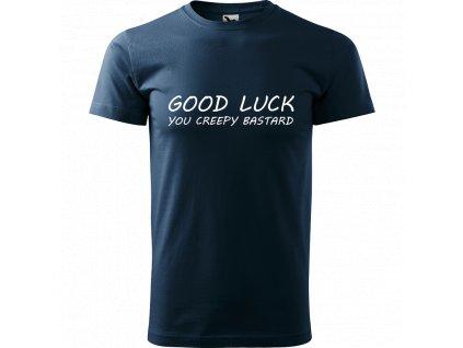 Ručně malované triko námořnické modré s bílým motivem - Good luck, you creepy bastard