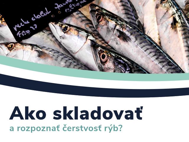 Ako skladovať a rozpoznať čerstvosť rýb