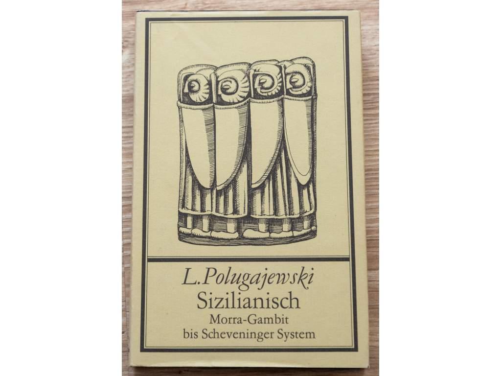 L. Polugajewski Sizilianisch; Morra- Gambit bis Scheveninger- System