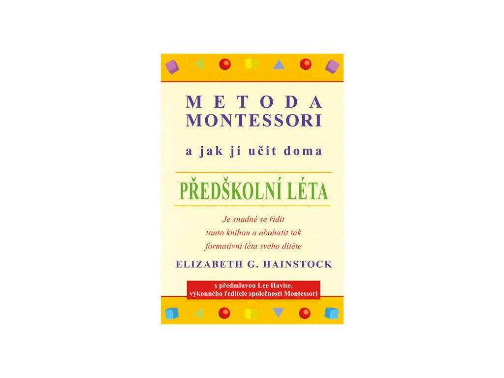 Metoda Montessori a jak ji učit doma předškolní léta Elizabeth G. Hainstock