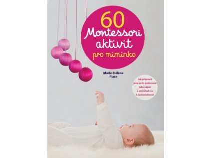 60 aktivit Montessori pro miminko Marie Heléne Place