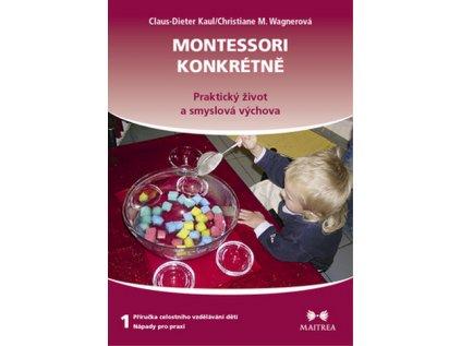 Montessori konkrétně 1 Praktický život a smyslová výchova Kaul Claus Dieter
