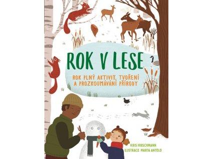 Rok v lese Rok plný aktivit, tvoření a prozkoumávání okolí Kris Hirschmannová