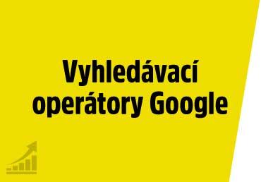 Seznam důležitých vyhledávacích operátorů Googlu