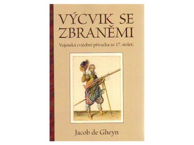 VÝCVIK SE ZBRANĚMI. VOJENSKÁ CVIČEBNÍ PŘIRUČKA ZE 17. STOLETÍ, Jacob de Gheyn