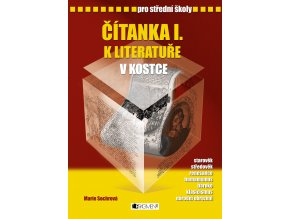 Čítanka I. k Literatuře v kostce pro SŠ - Marie Sochrová