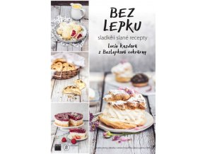 Kniha Bez lepku - sladké i slané recepty z Bezlepkové cukrárny (Lucie Kazdová)