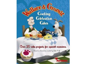 Wallace & Gromit: Cracking Celebration Cakes - Debbie Brown