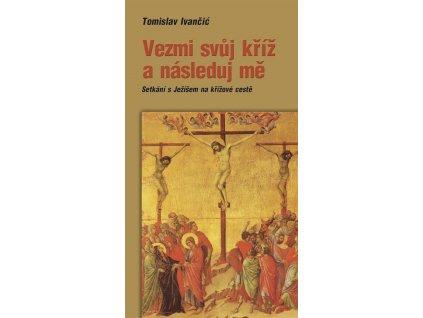 134 slovoprotebe.cz Ivancic Vezmi svuj kriz a nasleduj me 9788074502026 01