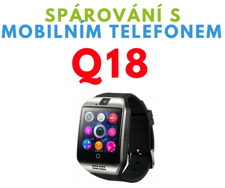 Spárování Smart Watch Q18 s mobilním telefonem