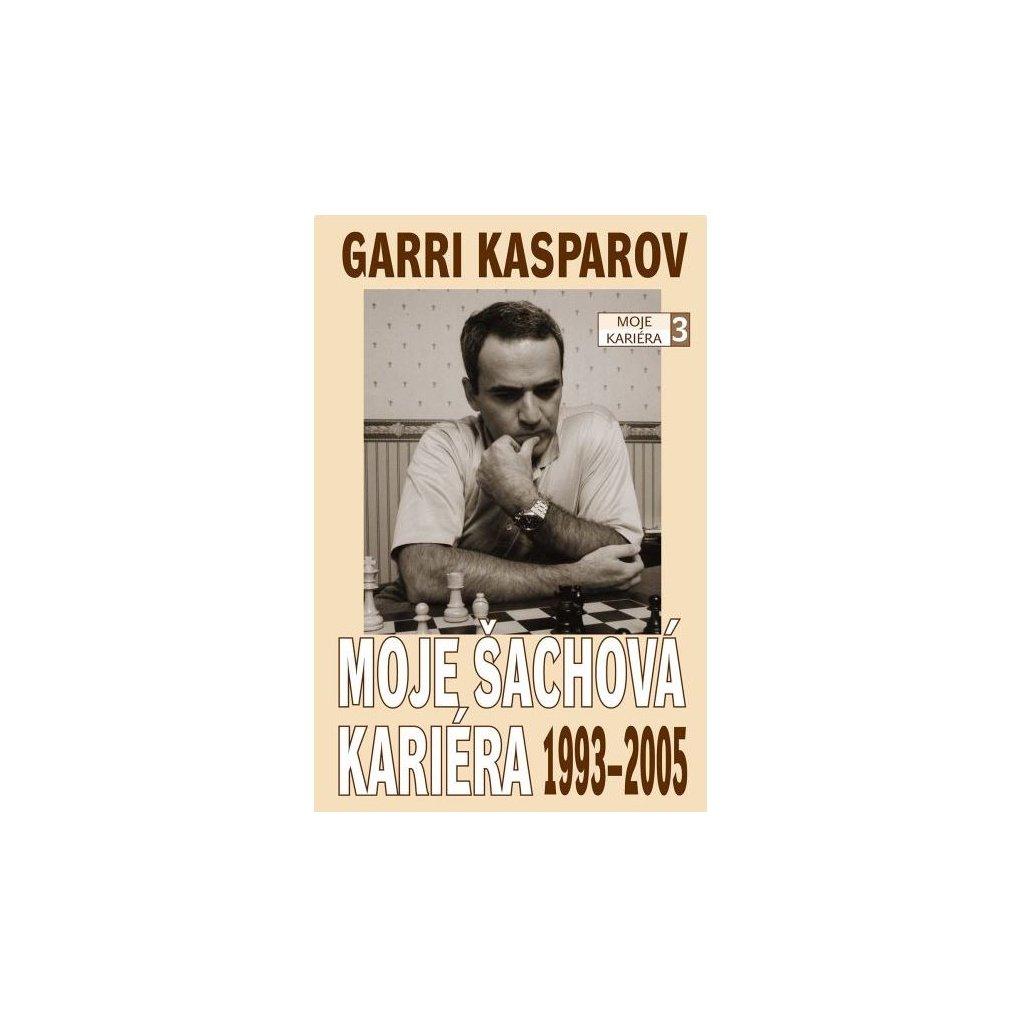 Kniha Garri Kasparov: Moje šachová kariéra (díl 3.) 1993 - 2005