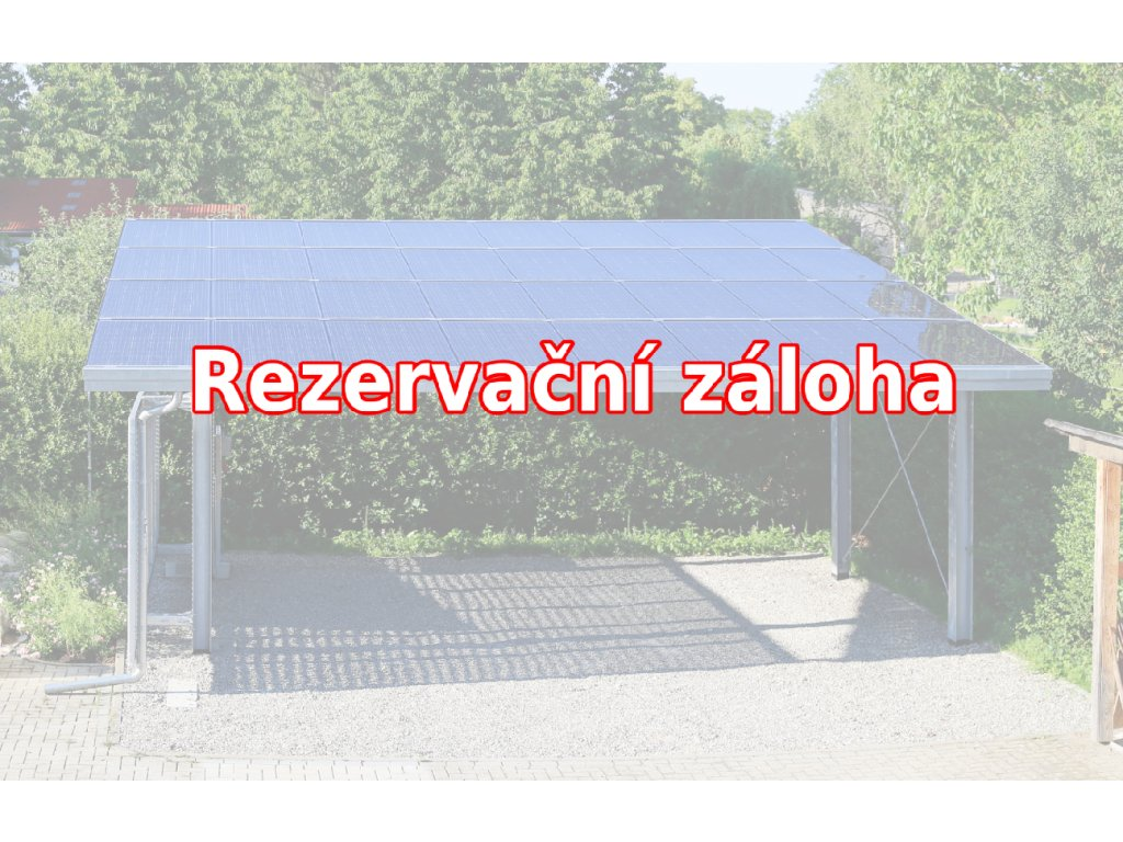 Rezervační záloha - Hliníkový přístřešek s FVE 9,80 kWp (PP)