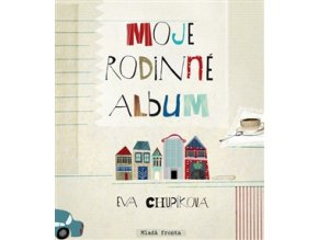 Moje rodinné album - Eva Chupíková