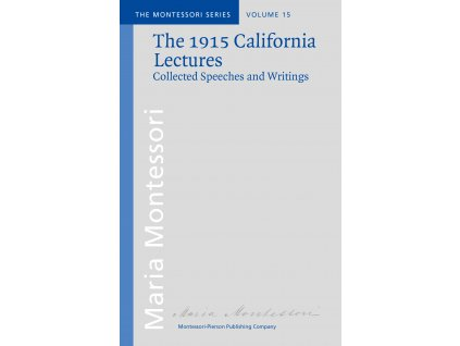THE CALIFORNIA LECTURES OF MARIA MONTESSORI – 1915