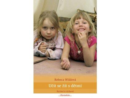 Rebeca Wild: Učit se žít s dětmi. Bytím k výchově (2012)