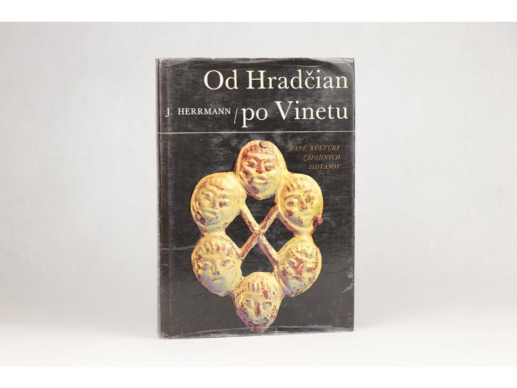 Joachim Herrmann - Od Hradčian po Vinetu: Rané kultúry západných Slovanov (1973)