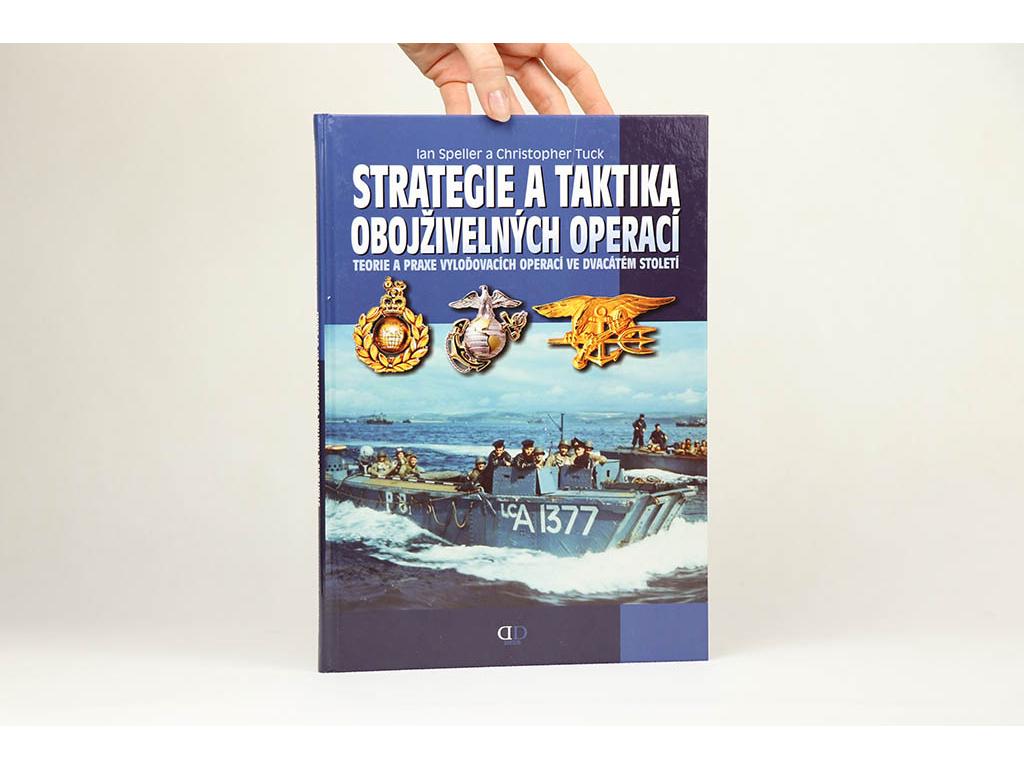 Ian Speller, Christopher Tuck - Strategie a taktika obojživelných operací (2009)