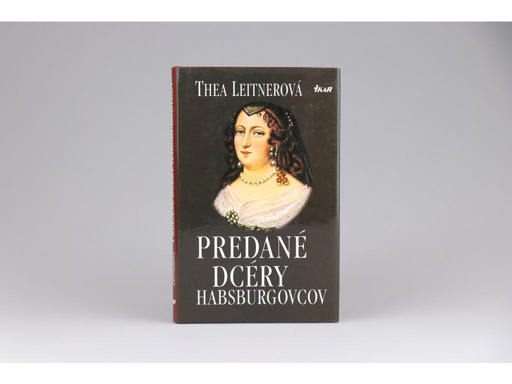 Thea Leitnerová - Predané dcéry Habsburgovcov (1997)