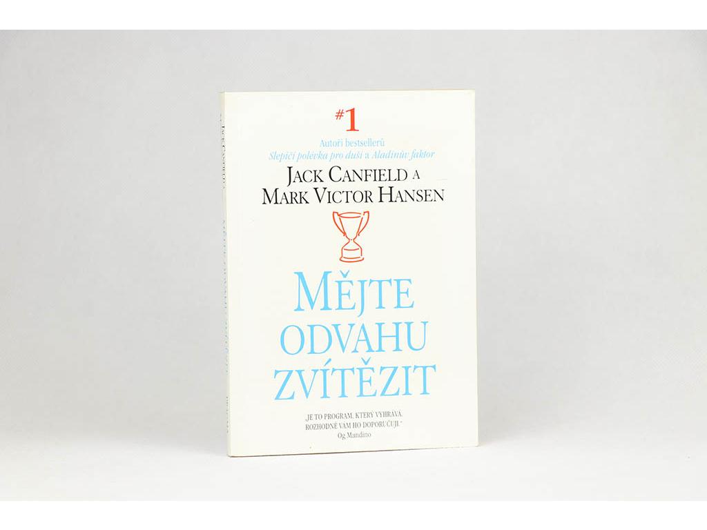 Jack Canfield, Mark Victor Hansen - Mějte odvahu zvítězit (2000)
