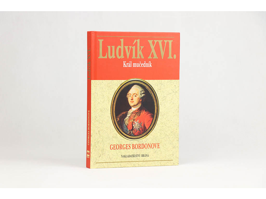 Georges Bordonove - Ludvík XVI.: Král mučedník (2003)