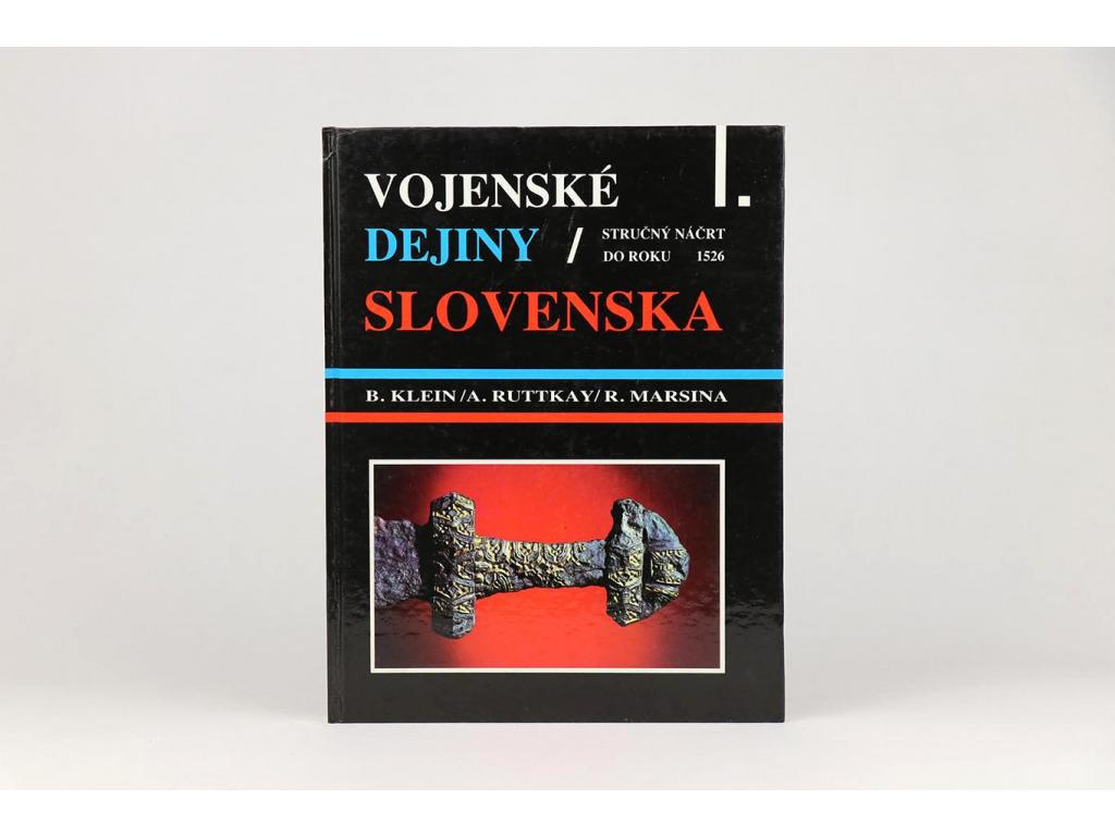 B. Klein, A. Ruttkay, R. Marsina - Vojenské dejiny Slovenska I.: Stručný náčrt do roku 1526