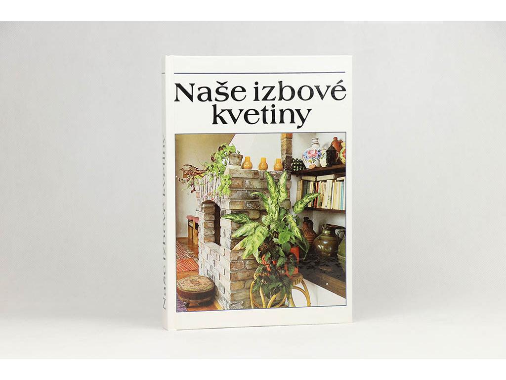 Lajos Lelkes a kol. - Naše izbové kvetiny: výber, ošetrovanie, rozmnožovanie (1991)