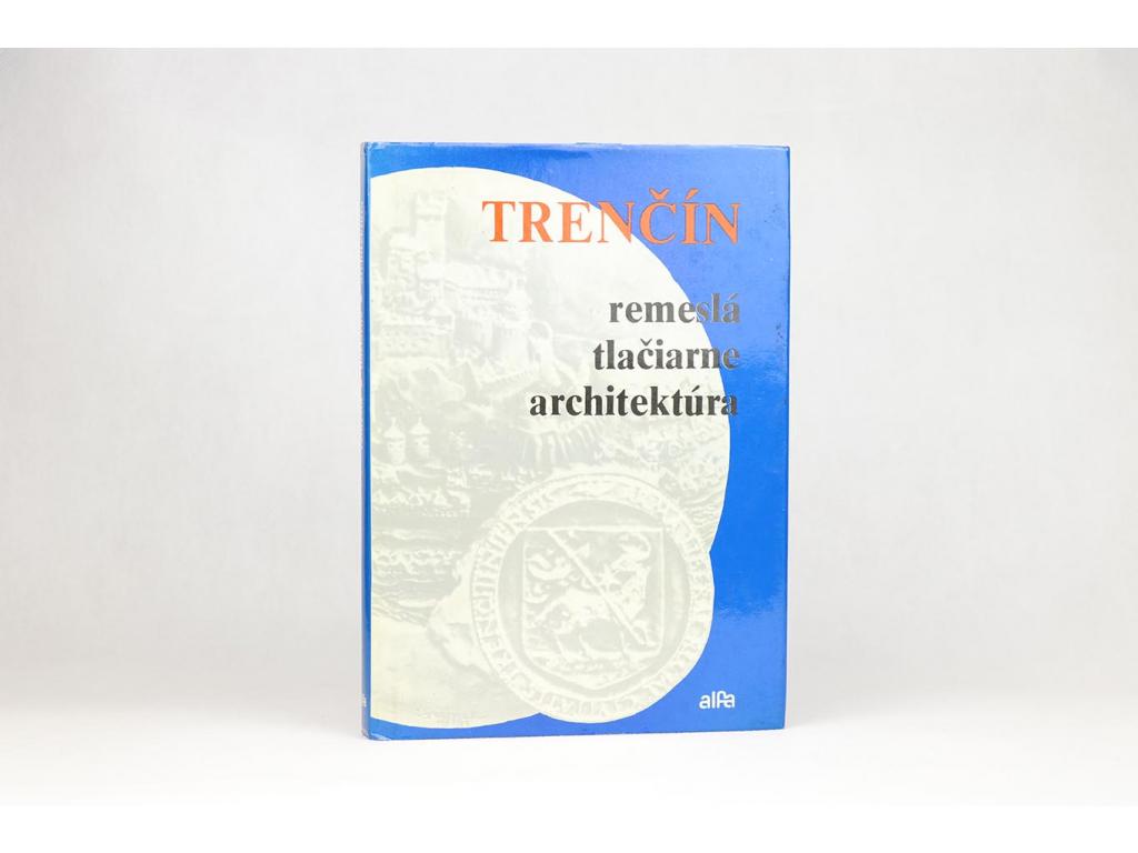 Trenčín: remeslá, tlačiarne, architektúra (1985)