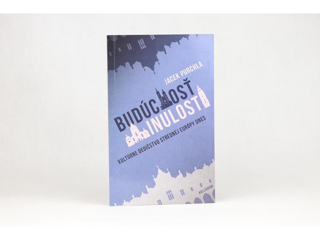 Jacek Purchla - Budúcnosť minulosti (2017)