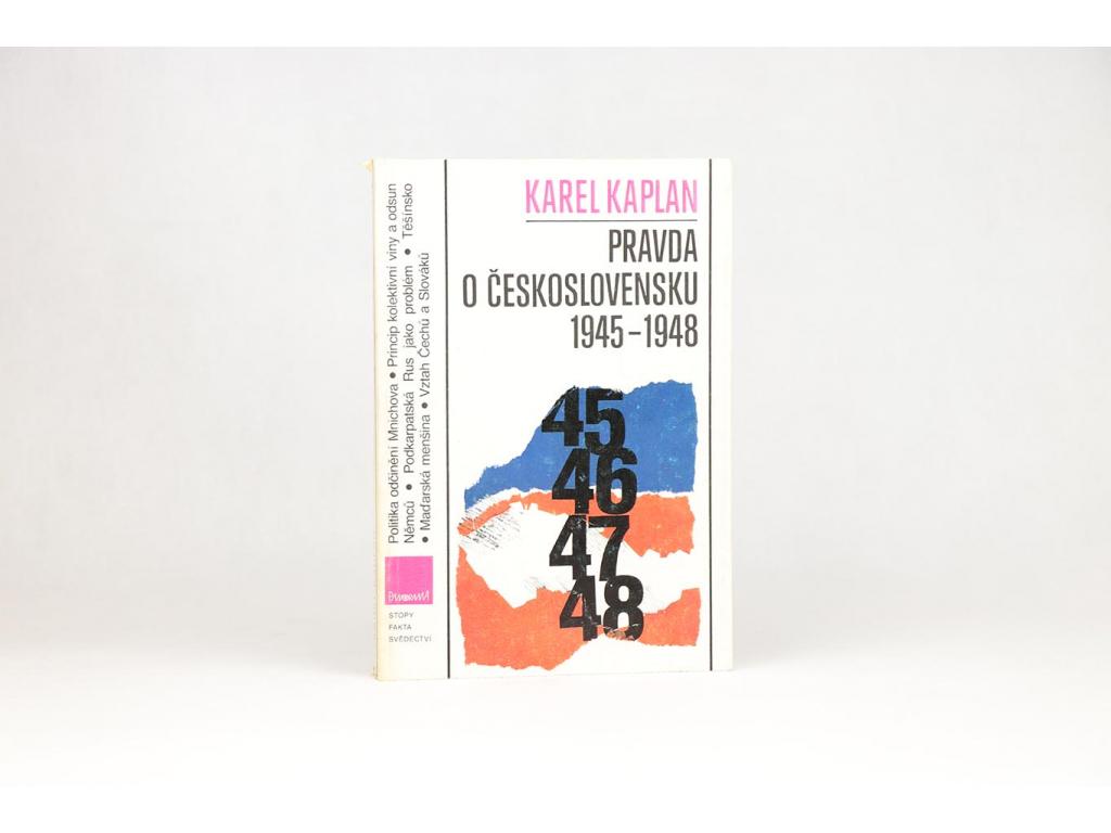 Karel Kaplan - Pravda o Československu 1945-1948