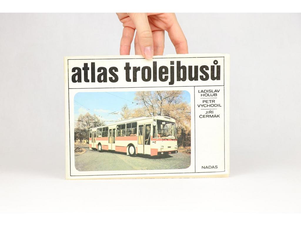 Ladislav Holub, Petr Vychodil, Jiří Čermák - Atlas trolejbusů (1986)